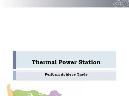 Thermal Power Station Perform Achieve Trade. Thermal Power Plants in PAT - I  Total No of DCs = 144  Threshold limit to be DC = 30,000 tons of oil equivalent.