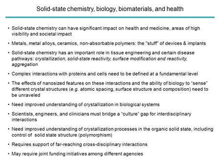 Solid-state chemistry can have significant impact on health and medicine, areas of high visibility and societal impact Metals, metal alloys, ceramics,