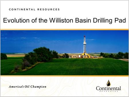 Evolution of the Williston Basin Drilling Pad ;. Drilling Pad What affects a drilling pad Types of pads in North Dakota Advances in pad construction.