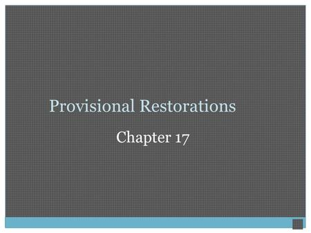 Provisional Restorations Chapter 17. Provisional Restorations Provisional coverage may be required in general, pediatric, endodontic, and prosthodontic.