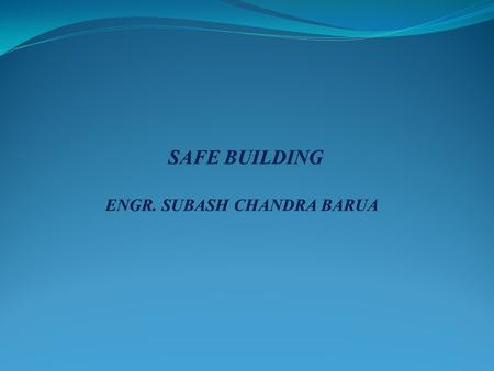 What is safe building? Life of a reinforced building lasts 50 to 100 years or longer; Safe building means it will not collapse during span of life; A.