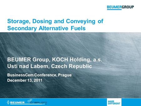 BusinessCem Conference, Prague December 13, 2011 BEUMER Group, KOCH Holding, a.s. Usti nad Labem, Czech Republic Storage, Dosing and Conveying of Secondary.