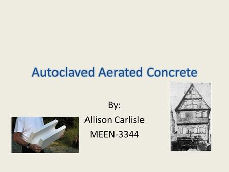 By: Allison Carlisle MEEN-3344. What is it? Autoclaved aerated concrete(ACC) is a porous, lightweight, concrete-like material made with many small aggregates.