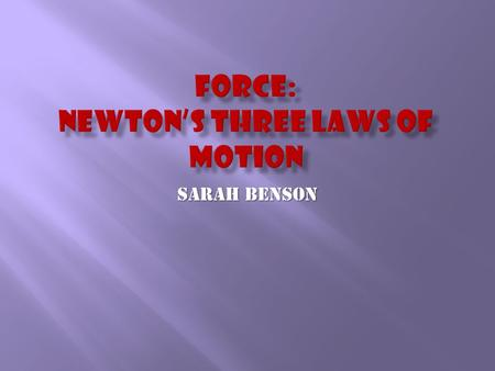 Sarah Benson. Newton's first law states that an object in motion will continue in motion in the same direction and speed unless an unbalanced force acts.