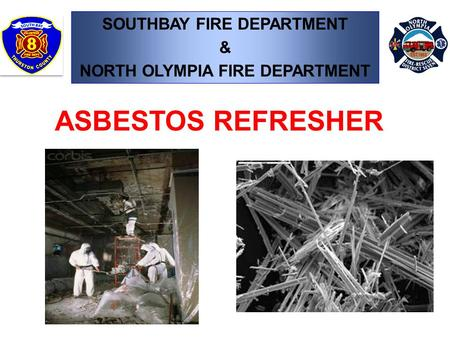 SOUTHBAY FIRE DEPARTMENT & NORTH OLYMPIA FIRE DEPARTMENT ASBESTOS REFRESHER.