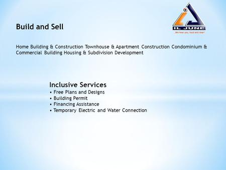 Build and Sell Home Building & Construction Townhouse & Apartment Construction Condominium & Commercial Building Housing & Subdivision Development Inclusive.