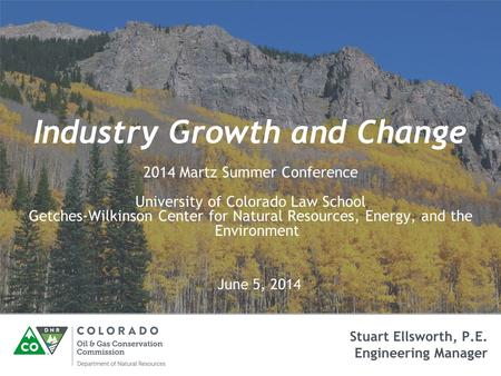 Industry Growth and Change 2014 Martz Summer Conference University of Colorado Law School Getches-Wilkinson Center for Natural Resources, Energy, and the.