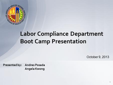October 9, 2013 Labor Compliance Department Boot Camp Presentation 1 Presented by:Andres Posada Angela Kwong.
