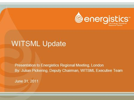 WITSML Update Presentation to Energistics Regional Meeting, London