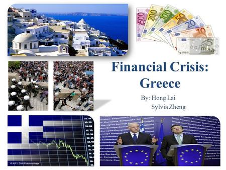 Financial Crisis: Greece By: Hong Lai Sylvia Zheng.
