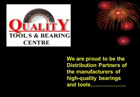 We are proud to be the Distribution Partners of the manufacturers of high-quality bearings and tools………………..