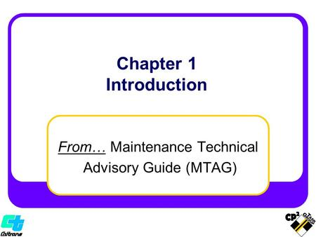 From… Maintenance Technical Advisory Guide (MTAG) Chapter 1 Introduction.