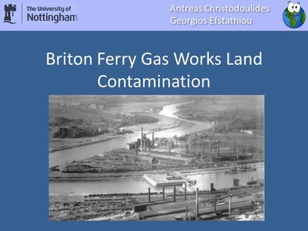 H23A14 Briton Ferry Gas Works Land Contamination Antreas Christodoulides Georgios Efstathiou Antreas Christodoulides Georgios Efstathiou.