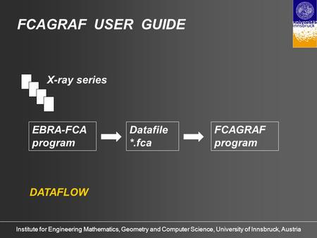Institute for Engineering Mathematics, Geometry and Computer Science, University of Innsbruck, Austria FCAGRAF USER GUIDE EBRA-FCA program Datafile *.fca.