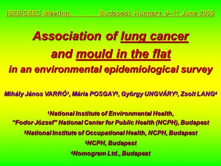 Association of lung cancer and mould in the flat in an environmental epidemiological survey Mihály János VARRÓ 1, Mária POSGAY 2, György UNGVÁRY 3, Zsolt.