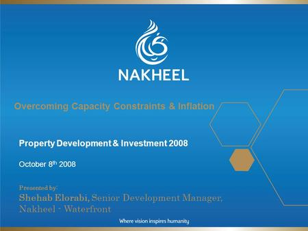 Overcoming Capacity Constraints & Inflation Property Development & Investment 2008 October 8 th 2008 Presented by : Shehab Elorabi, Senior Development.