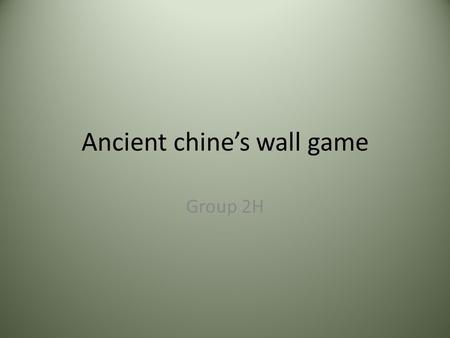 Ancient chine's wall game Group 2H. You are a constructer that has been assigned to build the great wall of china. You have to decide when to start the.
