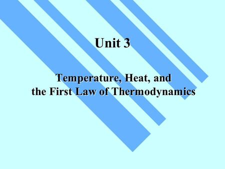 Unit 3 Temperature, Heat, and the First Law of Thermodynamics.