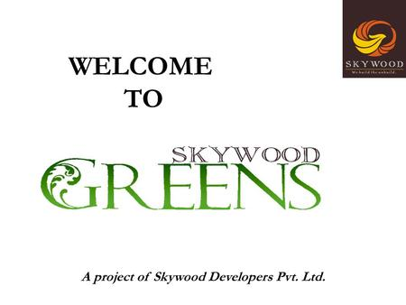 A project of Skywood Developers Pvt. Ltd. WELCOME TO.