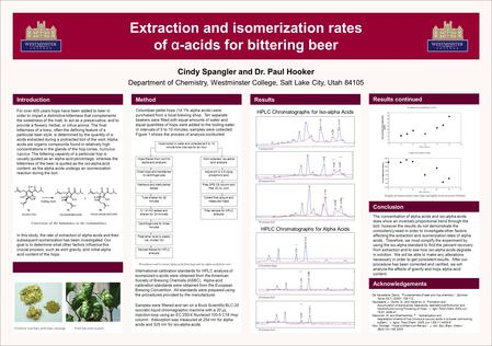 Extraction and isomerization rates of α -acids for bittering beer Cindy Spangler and Dr. Paul Hooker Department of Chemistry, Westminster College, Salt.