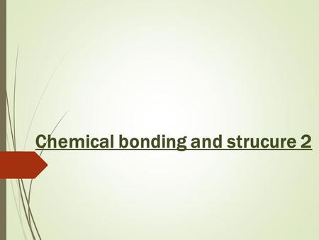 Chemical bonding and strucure 2. Objectives of this lesson:  Recall what you have learned in the previous lesson specifically and the current topic in.