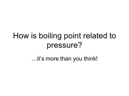 How is boiling point related to pressure? …it's more than you think!