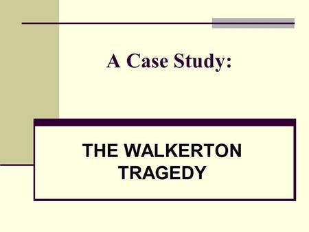 A Case Study: THE WALKERTON TRAGEDY. You Snooze………You Lose!!