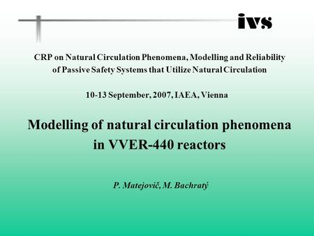 CRP on Natural Circulation Phenomena, Modelling and Reliability of Passive Safety Systems that Utilize Natural Circulation 10-13 September, 2007, IAEA,