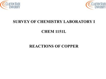 SURVEY OF CHEMISTRY LABORATORY I CHEM 1151L REACTIONS OF COPPER.