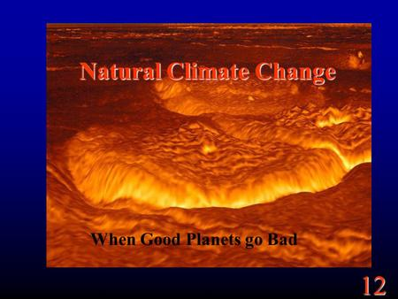 12 Natural Climate Change When Good Planets go Bad.