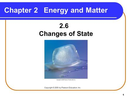 1 Chapter 2Energy and Matter 2.6 Changes of State Copyright © 2009 by Pearson Education, Inc.