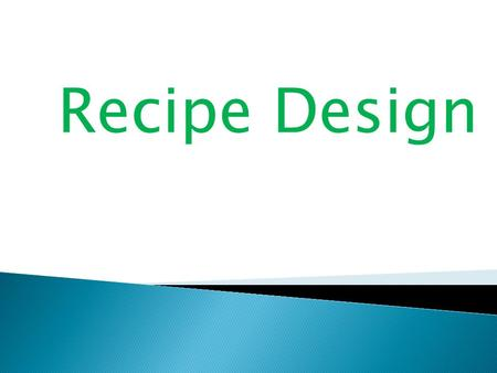Recipe Design.  Name of ingredients  Amount of ingredients  Cooking method.