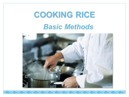 COOKING RICE Basic Methods. Rice in Foodservice Ideal flavor carrier for traditional and global dishes. Essential ingredient in foodservice kitchens,