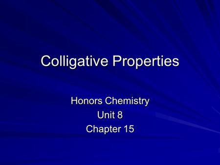 Colligative Properties Honors Chemistry Unit 8 Chapter 15.
