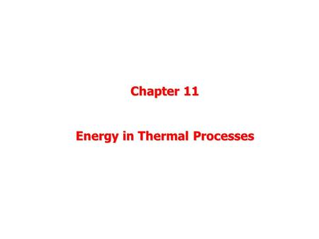 Chapter 11 Energy in Thermal Processes. Vocabulary, 3 Kinds of Energy Internal Energy U = Energy of microscopic motion and inter- molucular forces Work.