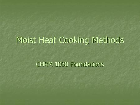 Moist Heat Cooking Methods CHRM 1030 Foundations.