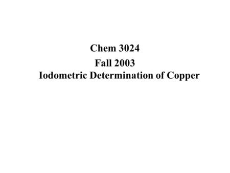 Fall 2003 Iodometric Determination of Copper
