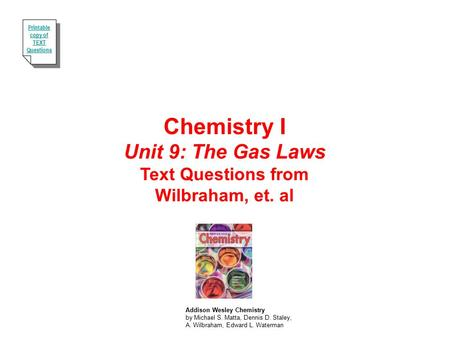 Chemistry I Unit 9: The Gas Laws Text Questions from Wilbraham, et. al