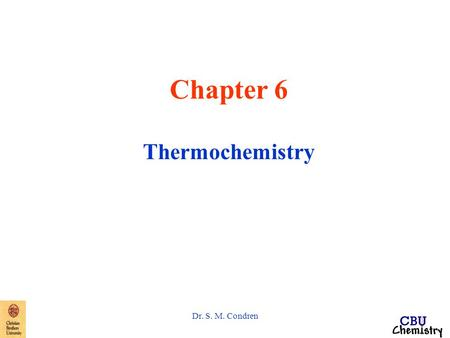 Dr. S. M. Condren Chapter 6 Thermochemistry. Dr. S. M. Condren Thermite Reaction.