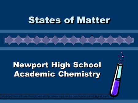 States of Matter Newport High School Academic Chemistry Modified from a PowerPoint found at