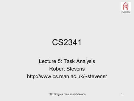 1  CS2341 Lecture 5: Task Analysis Robert Stevens