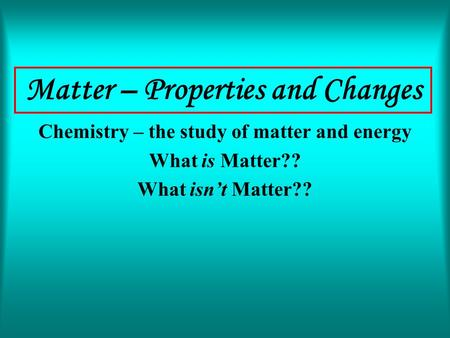 Matter – Properties and Changes
