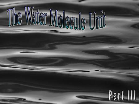 This PowerPoint is only small part of my Water Unit that I offer on TpT ($9.99) –http://www.sciencepowerpoint.com/Water_Mo lecule_Unit.htmlhttp://www.sciencepowerpoint.com/Water_Mo.