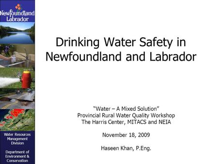 "Water Resources Management Division Department of Environment & Conservation Drinking Water Safety in Newfoundland and Labrador ""Water – A Mixed Solution"""