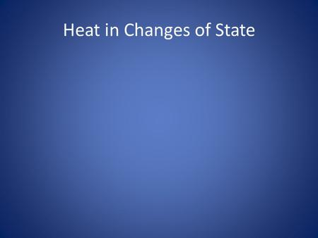 Heat in Changes of State. Review So far we've learned that: –Energy is the capacity to do work or cause a temperature change. –Heat is the movement of.