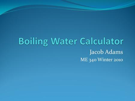 Jacob Adams ME 340 Winter 2010. The Problem: Long complex boiling equations Numerous cases and different variations can be confusing Evaluation takes.