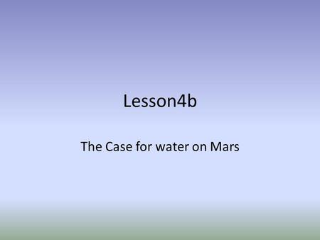 Lesson4b The Case for water on Mars. Viking – And the Face.