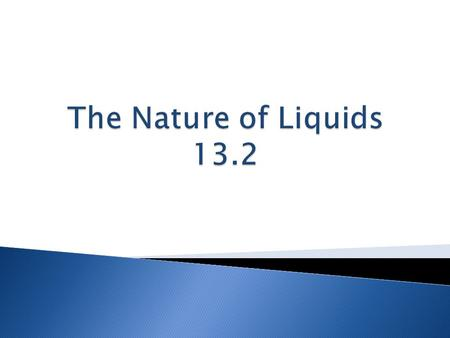 The Nature of Liquids 13.2.