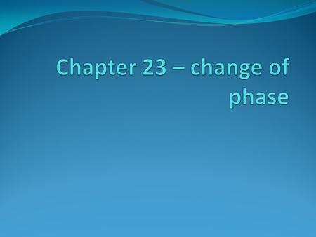 Chapter 23 – change of phase
