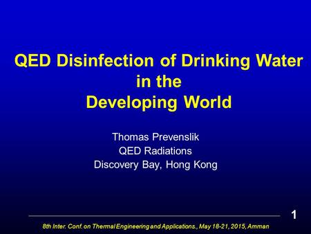QED Disinfection of Drinking Water in the Developing World Thomas Prevenslik QED Radiations Discovery Bay, Hong Kong 8th Inter. Conf. on Thermal Engineering.